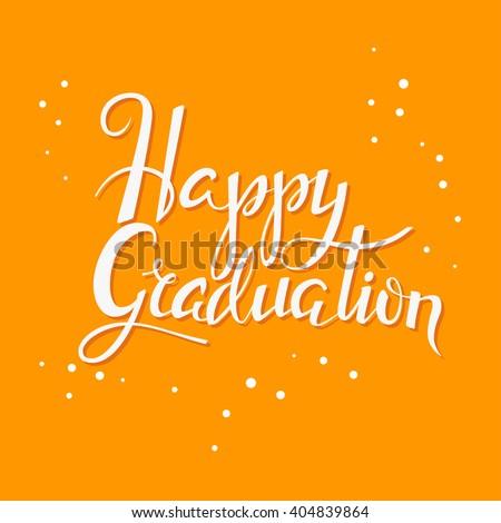 Hand drawn lettering poster Happy graduation. Graduation background.  Vector illustration for high school, college graduation cards or prints. Typographic inscription. Calligraphic graduation design - stock vector