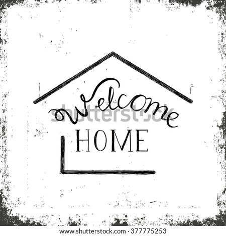 "Hand drawn lettering ""Welcome home"" on a grunge background. Vector illustration."