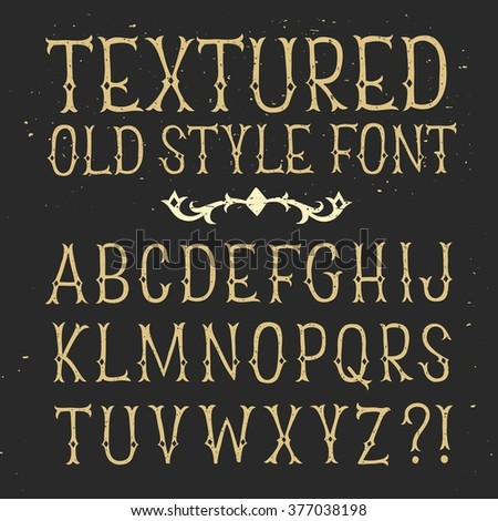 Hand drawn old style vintage textured font for your design. Beautiful grungy decorative letters.