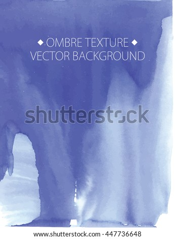 Hand drawn ombre texture. Watercolor painted from dark to light blue background with place for text. Vector illustration for wedding, birthday, greetings cards, web, print, scrapbooking.