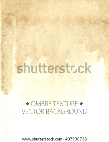 Hand drawn ombre texture. Watercolor painted light beige background with white space for text. Vector illustration for wedding, birhday, greetings cards, web, print, scrapbooking.