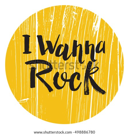 Hand drawn phrase I  wanna Rock. Lettering design for posters, t-shirts, cards, invitations, stickers, banners, advertisement. Vector.