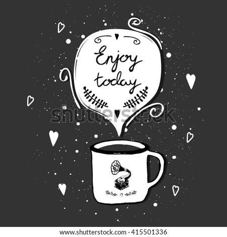 Hand Drawn Poster With Lettering And Cup On Retro Background. Enjoy Today.  This Inspirational