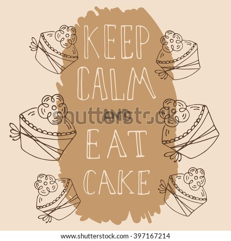 Hand drawn quote - Keep calm and eat cake.  Can use for design cafe menu, handbags, cups, T-shirts