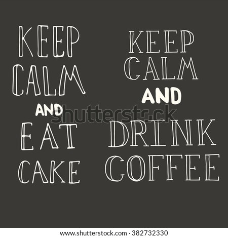 Hand  drawn quotes - Keep calm and drink coffee and Keep calm and eat cake. Written in white on a blackboard. Can use for design cafe menu, handbags, T-shirts - stock vector
