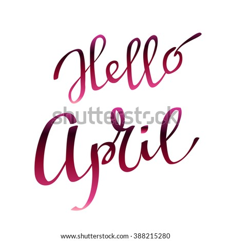 Hand Drawn Spring Inspirational Quote   Hello April. Pen And Ink  Calligraphy. Brush Painted