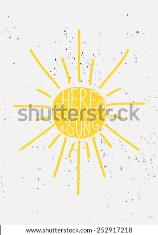 "Hand drawn style summer sun with text. ""Here Comes the Sun"" typographic design greeting card. - stock vector"