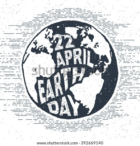 """Hand drawn textured vintage label, retro badge with globe vector illustration and """"22 of April - Earth day"""" lettering. - stock vector"""