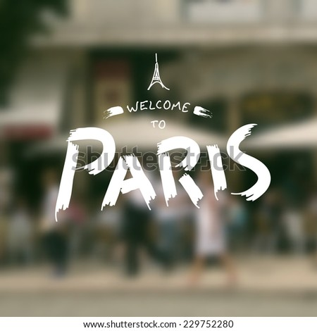 Hand Drawn Travel label on blurry background - Welcome to Paris. Vector Retro Typography. - stock vector