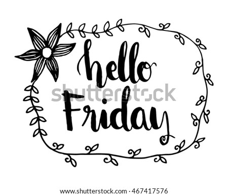 Hand Drawn Typography Lettering Hello Friday With Floral Border Frame On White Background Modern Calligraphy