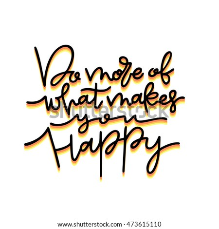 Hand drawn typography lettering phrase Do more of what makes you happy motivation quote. Isolated on white. Custom lettering for greeting and invitation card or t-shirt print.