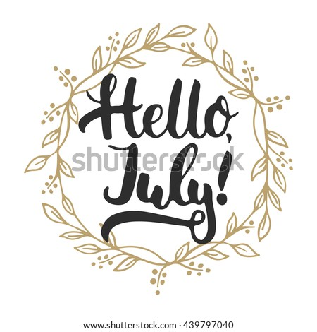 Awesome Hand Drawn Typography Lettering Phrase Hello, July! Isolated In Golden  Wreath On The White