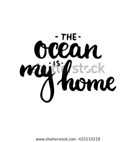 Hand drawn typography lettering phrase The ocean is my home. Modern calligraphy for typography greeting and invitation card for save the date card or t-shirt print. - stock vector