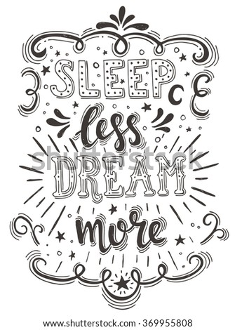 Hand drawn typography poster. Conceptual handwritten phrase Sleep Less Dream More .T-shirt hand lettered calligraphic design.  - stock vector