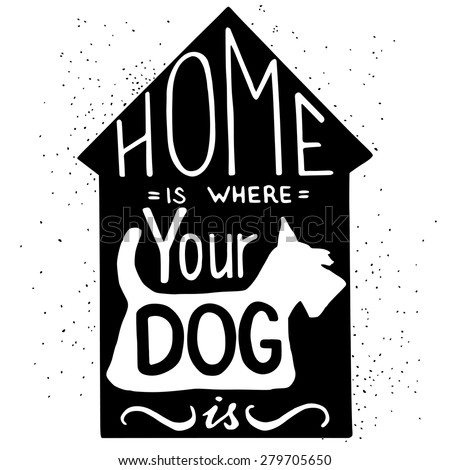 Hand drawn typography poster. 'Home Is Where Your Dog Is' hand lettering quote. - stock vector