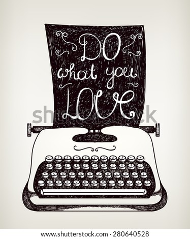 Hand drawn typography poster. Inspirational quote for card with vintage typewriter. Inspirational vector typography. - stock vector