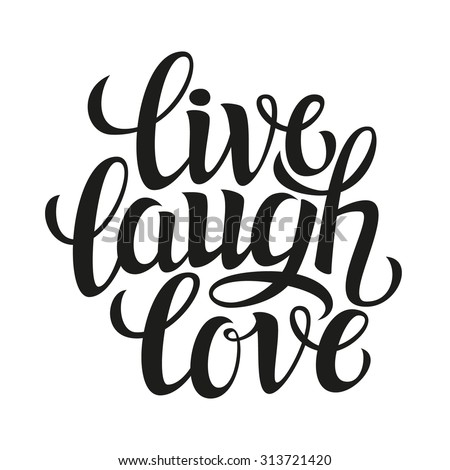 Hand drawn typography poster.Inspirational quote 'live laugh love'.For greeting cards, Valentine day, wedding, posters, prints or home decorations.Vector illustration