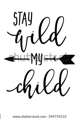 Hand drawn typography poster - Inspirational quote 'Stay wild my child' - For greeting cards, posters, prints or home decorations. Vector illustration