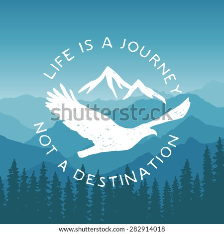 hand drawn typography poster with flying eagle and mountains. life is a journey, not a destination. artwork for hipster wear. vector Inspirational illustration on mountain background - stock vector