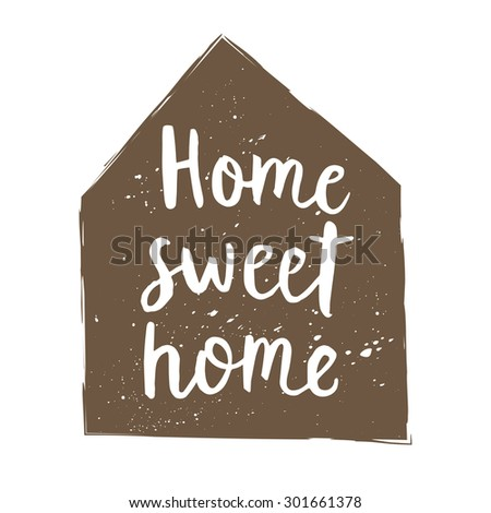 Hand drawn typography poster with home. Sweet home lettering card - stock vector