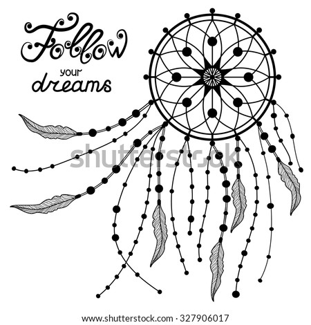 Hand drawn typography poster with Indian Dream catcher. Follow your dreams. Motivation Quote about life. Calligraphy lettering illustration for decoration, T-shirt, bag design, poster, greeting card.