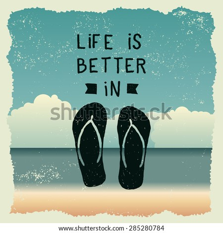 hand drawn typography poster with slippers. life is better in flip flops. artwork for wear. vector inspirational illustration on beach background - stock vector