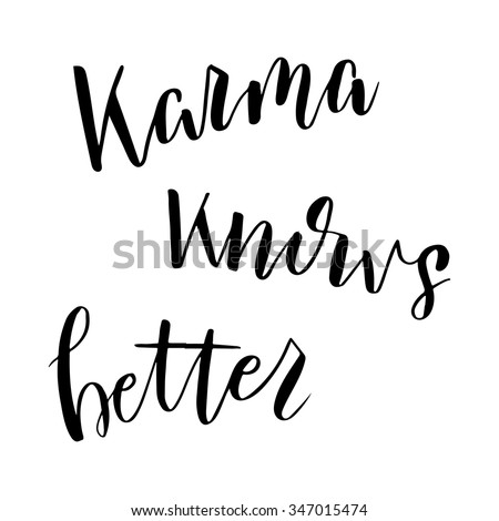 Hand drawn vector lettering. Motivating modern calligraphy. Inspiring  hand lettered quote for wall poster or mood bord. Home decoration. Printable phrase. karma knowa better. - stock vector