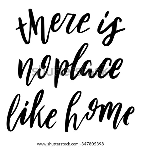 Hand drawn vector lettering. Motivating modern calligraphy. Inspiring  hand lettered quote for wall poster or mood bord. Home decoration. Printable phrase.where is no place like home - stock vector
