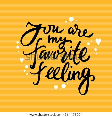 Hand drawn vintage print with hand lettering and decoration. You are my favorite feeling. This illustration can be used as a greeting card or as a print on T-shirts and bags. - stock vector