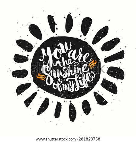 Hand drawn watercolor lettering poster-Sun with You are the sunshine of my life phrase, inspiration of sunny day and happy holidays - stock vector