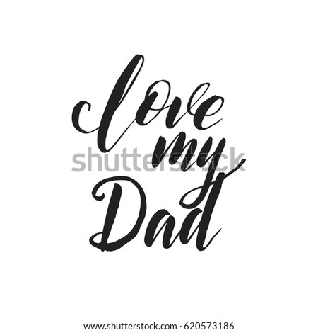 Hand Drawn Word Brush Pen Lettering With Phrase Love My Dad