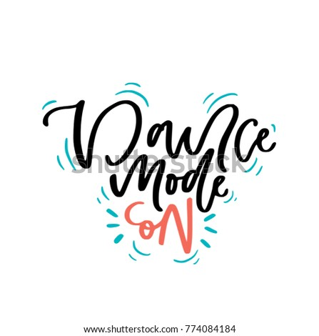 hand lettered phrase dance mode on isolated on background great for dance studio decor