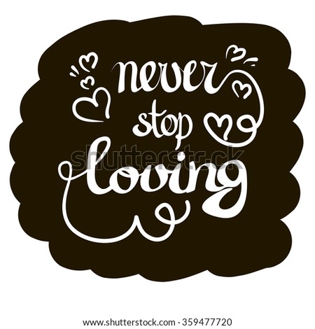 "hand-lettered  st. valentine's card - with handmade calligraphy, vector (eps 8); inscription in a separate layer; Caption: ""never stop loving"" - stock vector"