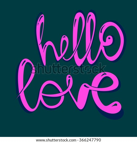 "hand-lettered  st. valentine's card - with handmade calligraphy, vector (eps 8); inscription in a separate layer; Caption: ""hello love"" - stock vector"
