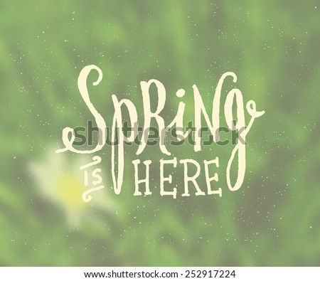 "Hand lettered style spring design on a blurred background. ""Spring is Here"" typographic design card. EPS10 file, gradient mesh used. - stock vector"
