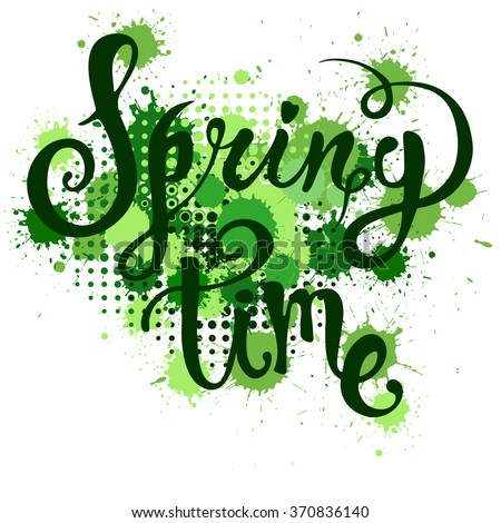 Hand lettered style spring design on a grungy background with green ink blots. Spring Time hand drawn calligraphy letters.  - stock vector