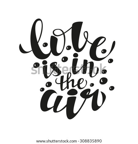 Hand lettering calligraphic typography poster.Romantic quote 'Love is in the air'.For greeting cards, postcards, posters, t-shirts and other decorations.Vector illustration - stock vector