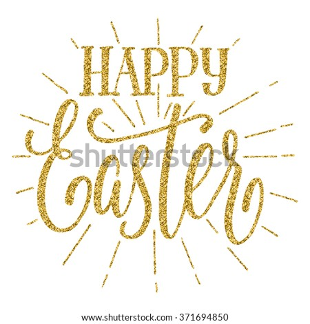 Hand lettering Happy Easter inscription, with golden glitter effect, on white background. Vector illustration. Can be used for Easter design. - stock vector