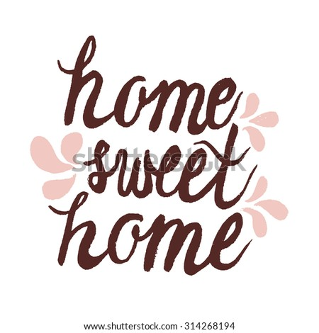 Hand lettering ink typography poster 'home sweet home'.For cards, posters, prints or home decorations.Vector illustration - stock vector