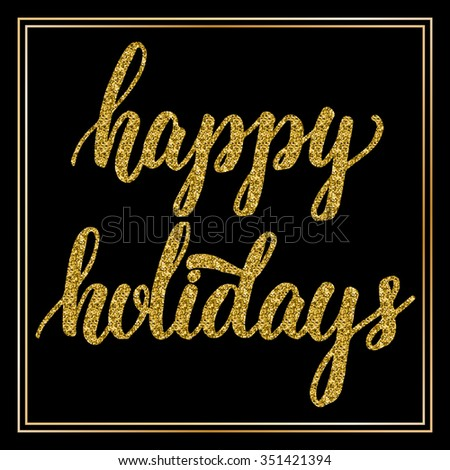 Hand lettering inscription happy holidays with golden glitter effect, isolated on black background, in square frame. Ideal for festive design, christmas postcards. Vector illustration. - stock vector