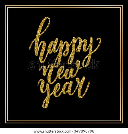 Hand lettering inscription happy new year with golden glitter effect, isolated on black background, in square frame. Ideal for festive design, christmas postcards. Vector illustration. - stock vector
