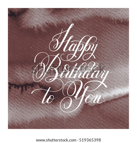 hand lettering inscription typography template Happy Birthday to you on watercolor background, vector illustration for posters, cards, prints