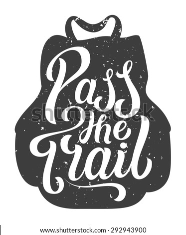 Hand lettering motivation quote. Pass the Trail. Tourists backpack with grungy hand drawn letters. - stock vector