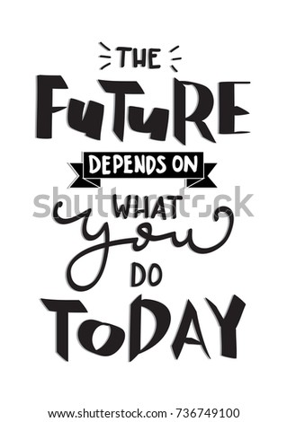 Hand Lettering The Future Depends On What You Do Today On White Background.  Hand Lettered