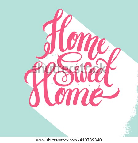 Hand lettering typography poster.Calligraphic quote 'Home sweet home'.For housewarming, greeting cards, decorations.Vector illustration. - stock vector