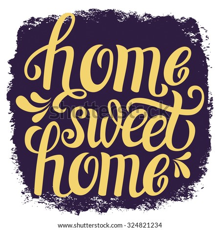 Hand lettering typography poster.Calligraphic quote 'Home sweet home'.For housewarming posters, greeting cards, home decorations.Vector illustration. - stock vector