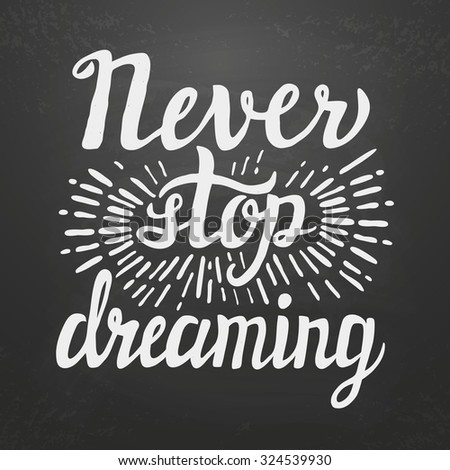 Hand lettering typography poster. Inspirational quote 'Never stop dreaming'. For posters, cards, home decorations. Vector illustration. - stock vector