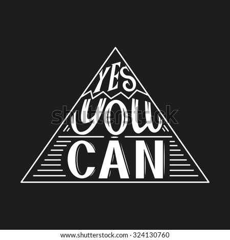 Hand lettering typography poster.Inspirational quote 'Yes you can'.For posters, cards,t-shirts, home decorations.Vector illustration. - stock vector