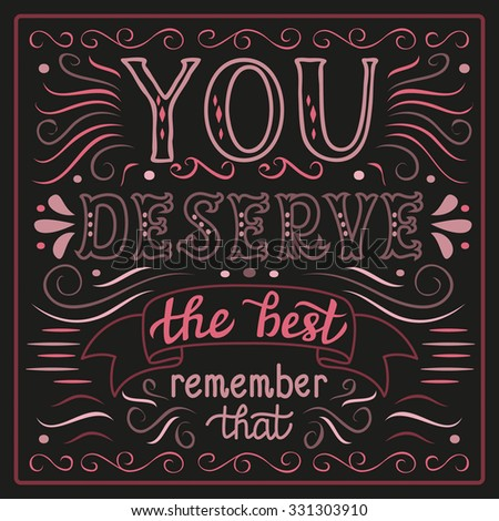 Hand lettering typography poster. Inspirational quote 'You deserve the best' on black background. Chalkboard calligraphy. For posters, cards, home decorations, t shirt design.Vector illustration. - stock vector
