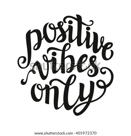 Hand lettering typography template. Calligraphic script 'Positive vibes only' isolated on white. For posters, cards, prints, home decorations, t shirts, bags, pillows. Inspirational vector quote.